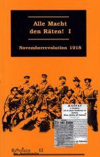 Alle Macht den Räten, Band 1. Novemberrevolution 1918