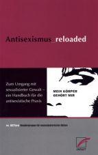 Antisexismus_reloaded. Zum Umgang mit sexualisierter Gewalt - ein Handbuch für die antisexistische Praxis