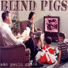 Blind Pigs - Sao Paulo chaos