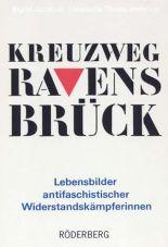 Kreuzweg Ravensbrück. Lebensbilder antifaschistischer Widerstandskämpferinnen