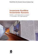 Inszenierte Konflikte - Inszenierter Konsens. Konflikt- und Einigkeitskommunikation in den Printmedien und Organisationen
